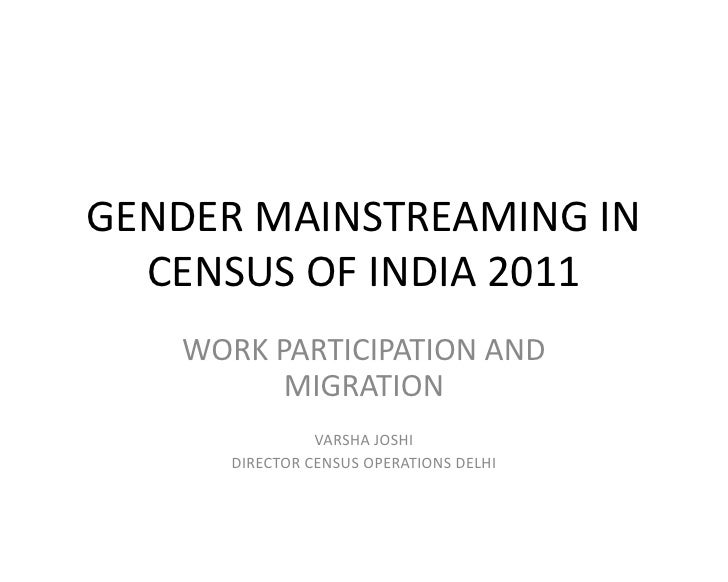 GENDER MAINSTREAMING IN  CENSUS OF INDIA 2011   WORK PARTICIPATION AND         MIGRATION                VARSHA JOSHI      ...