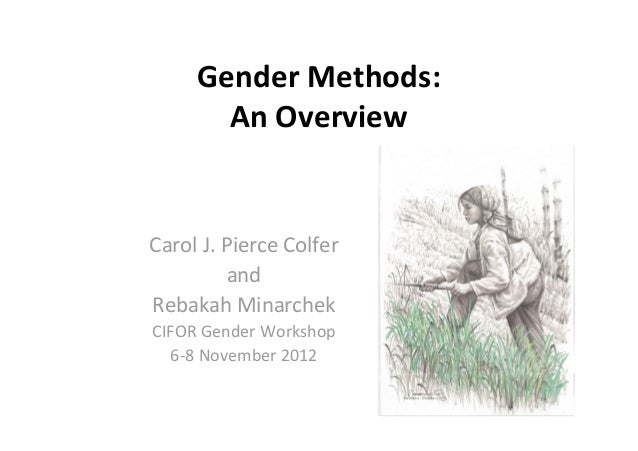 GenderMethods:       AnOverviewCarolJ.PierceColfer         andRebakahMinarchekCIFORGenderWorkshop  6‐8November2012