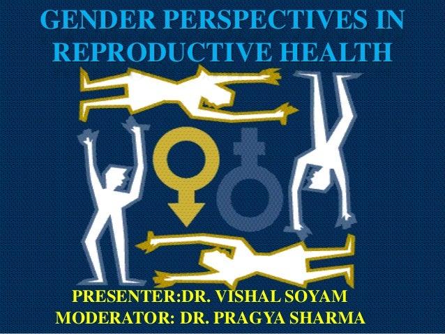 GENDER PERSPECTIVES IN REPRODUCTIVE HEALTH  PRESENTER:DR. VISHAL SOYAM MODERATOR: DR. PRAGYA SHARMA