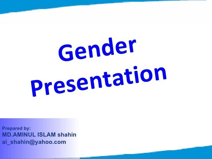 Prepared by: MD.AMINUL ISLAM shahin [email_address] Gender Presentation