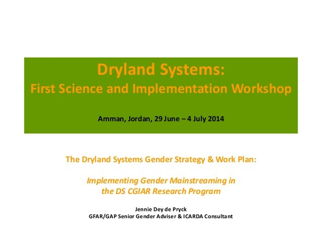 Dryland Systems: First Science and Implementation Workshop Amman, Jordan, 29 June – 4 July 2014 The Dryland Systems Gender...