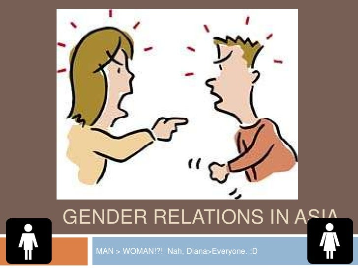 GENDER RELATIONS IN ASIA   MAN > WOMAN!?! Nah, Diana>Everyone. :D