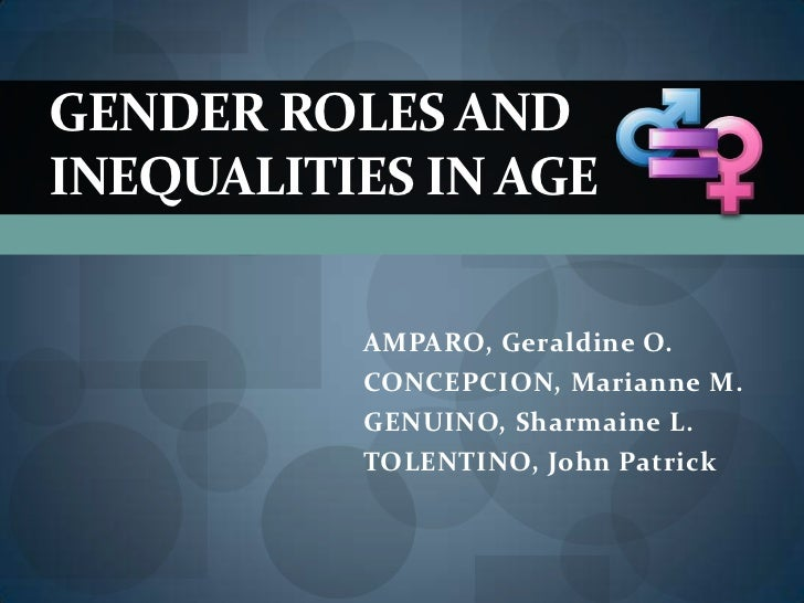 GENDER ROLES ANDINEQUALITIES IN AGE          AMPARO, Geraldine O.          CONCEPCION, Marianne M.          GENUINO, Sharm...