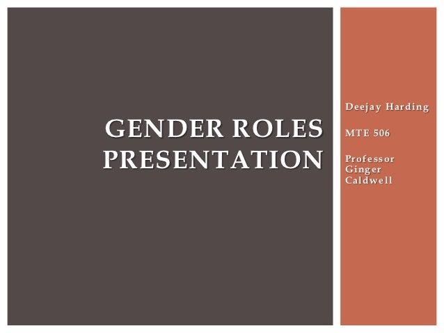 Deejay HardingGENDER ROLES   MTE 506PRESENTATION   Professor               Ginger               Caldwell