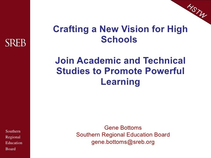 Crafting a New Vision for High Schools  Join Academic and Technical Studies to Promote Powerful Learning Gene Bottoms Sout...
