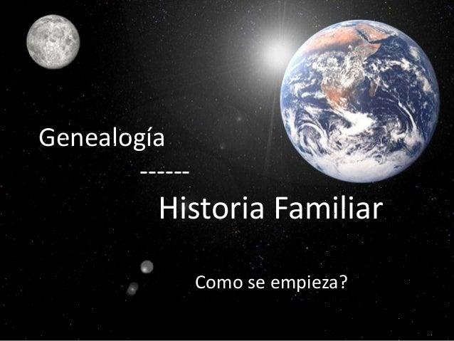 Genealogía ------ Historia Familiar Como se empieza?