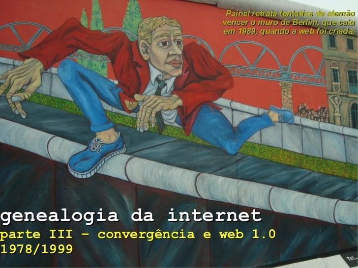 genealogia da internet parte III – convergência e web 1.0  1978/1999 Painel retrata tentativa de alemão vencer o muro de B...