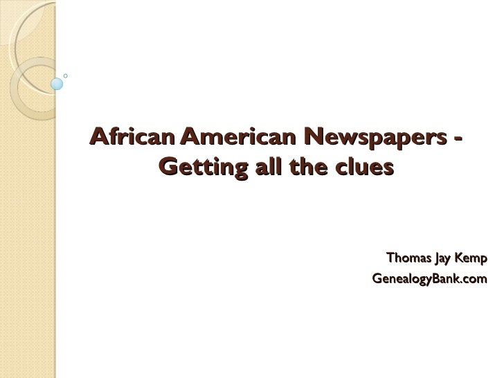African American Newspapers -      Getting all the clues                       Thomas Jay Kemp                     Genealo...