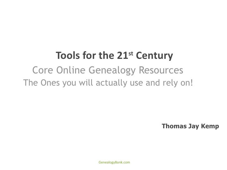 Tools for the 21st Century  Core Online Genealogy ResourcesThe Ones you will actually use and rely on!                    ...