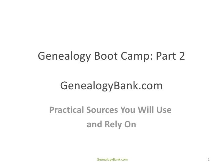 Genealogy Boot Camp: Part 2    GenealogyBank.com  Practical Sources You Will Use            and Rely On             Geneal...