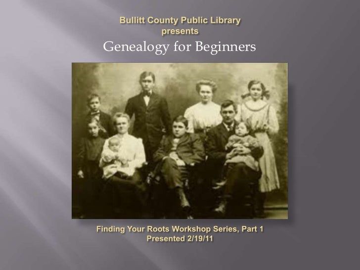 Bullitt County Public Library presents<br />Genealogy for Beginners<br />Finding Your Roots Workshop Series, Part 1<br />P...