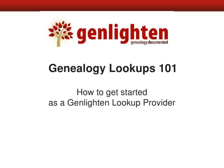 Genealogy Lookups 101<br />How to get started<br />as a Genlighten Lookup Provider<br />
