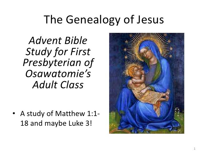 The Genealogy of Jesus <br />Advent Bible Study for First Presbyterian of Osawatomie's Adult Class<br />A study of Matthew...