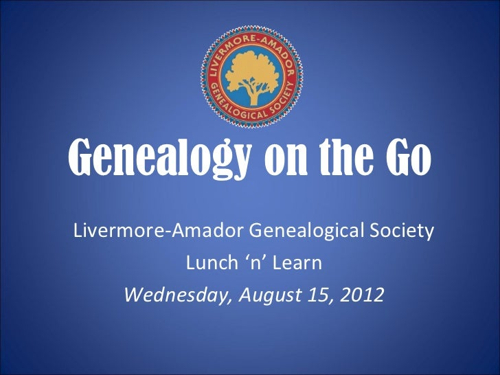 Genealogy on the GoLivermore-Amador Genealogical Society           Lunch 'n' Learn     Wednesday, August 15, 2012