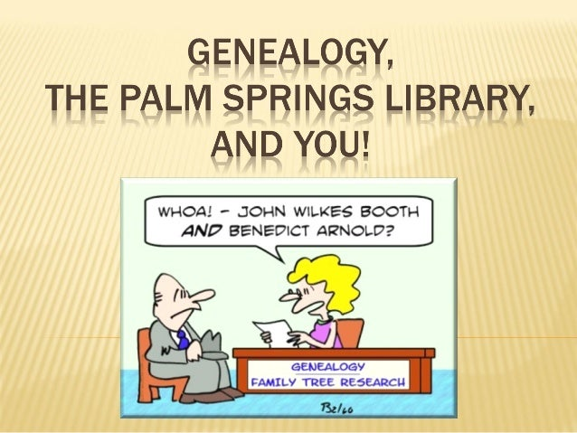 Genealogy, the Palm Springs Library and YOU! 2013
