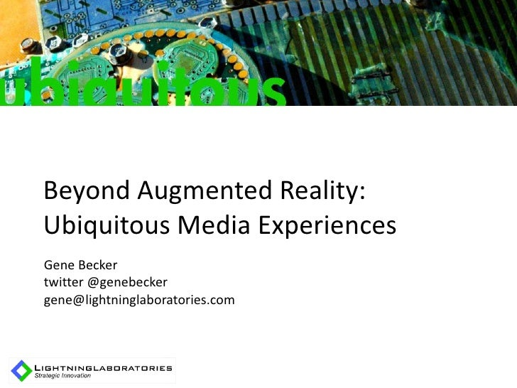 Beyond Augmented Reality: Ubiquitous Media Experiences