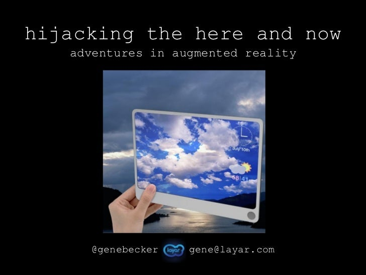 hijacking the here and now   adventures in augmented reality     @genebecker   gene@layar.com