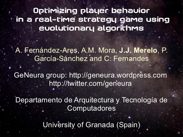 Optimizing player behavior  in a real-time strategy game using evolutionary algorithms A. Fernández-Ares, A.M. Mora,  J.J....