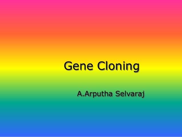 Gene Cloning A.Arputha Selvaraj