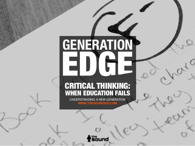 GENERATION CRITICAL THINKING: WHEN EDUCATION FAILS UNDERSTANDING A NEW GENERATION WWW.THESOUNDHQ.COM