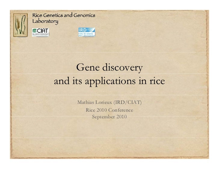 Gene discoveryand its applications in rice     Mathias Lorieux (IRD/CIAT)        Rice 2010 Conference           September ...