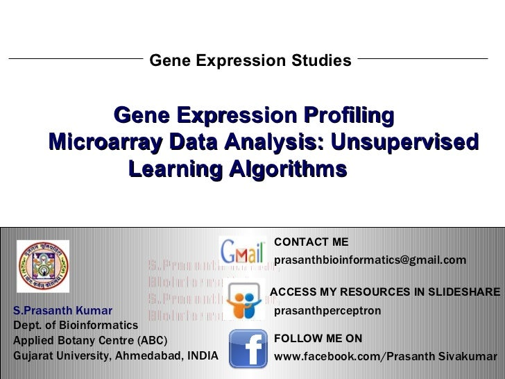 S.Prasanth Kumar, Bioinformatician Gene Expression Studies Gene Expression Profiling Microarray Data Analysis: Unsupervise...