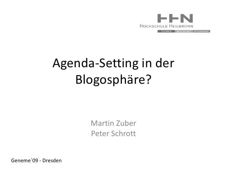 Agenda-Setting in der Blogosphäre?<br />Martin Zuber<br />Peter Schrott<br />Geneme`09 - Dresden<br />