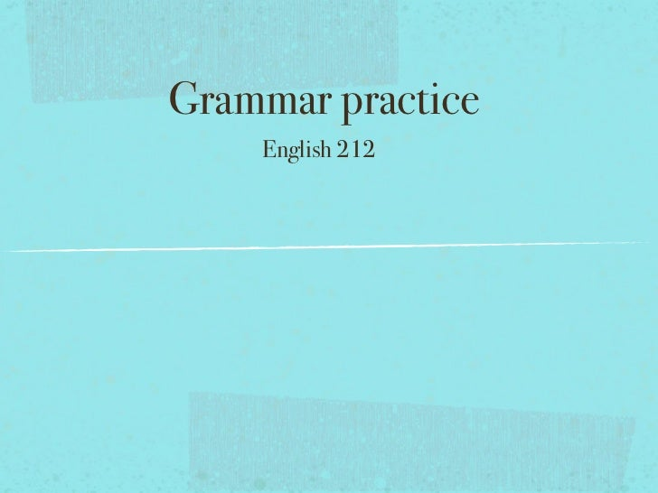 Grammar practice    English 212