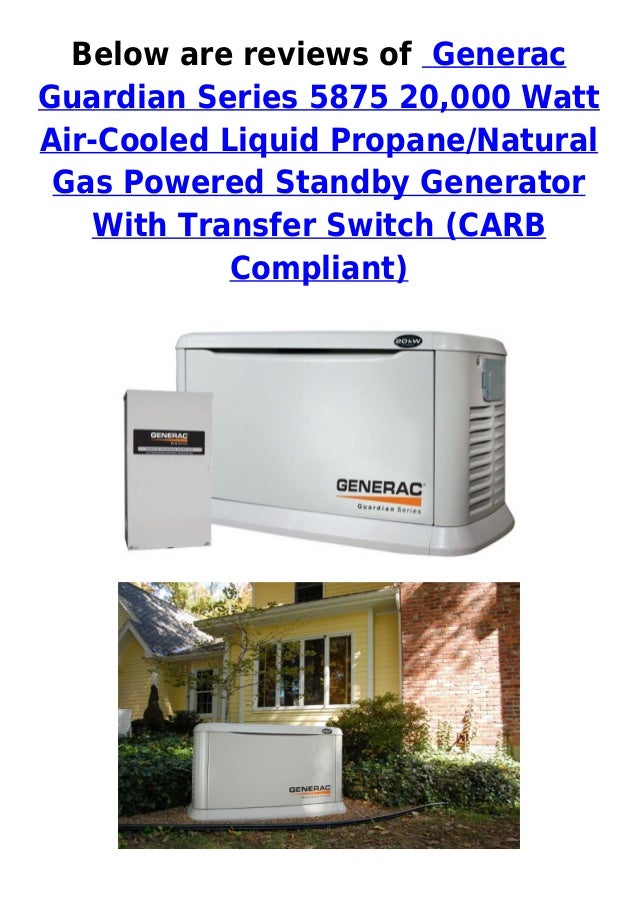Below are reviews of GeneracGuardian Series 5875 20,000 WattAir-Cooled Liquid Propane/NaturalGas Powered Standby Generator...