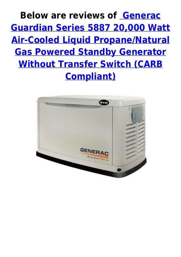 Below are reviews of GeneracGuardian Series 5887 20,000 WattAir-Cooled Liquid Propane/NaturalGas Powered Standby Generator...