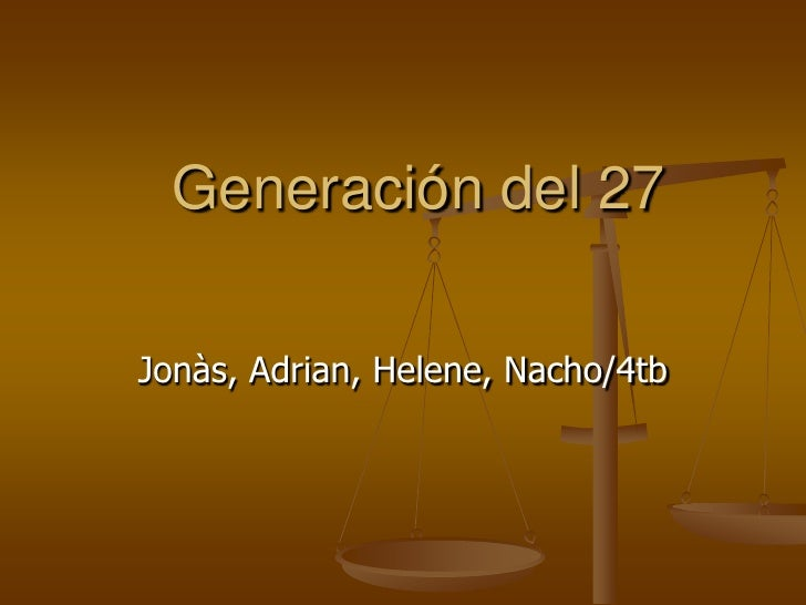 Generación del 27  Jonàs, Adrian, Helene, Nacho/4tb