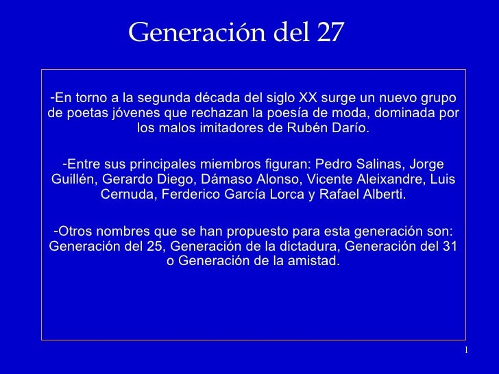 Generación del 27 <ul><li>En torno a la segunda década del siglo XX surge un nuevo grupo de poetas jóvenes que rechazan la...