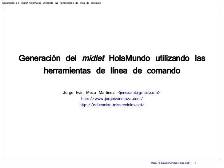 Generación del  midlet  HolaMundo utilizando las herramientas de línea de comando Jorge Iván Meza Martínez < [email_addres...