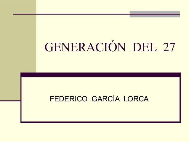 GENERACIÓN DEL 27FEDERICO GARCÍA LORCA