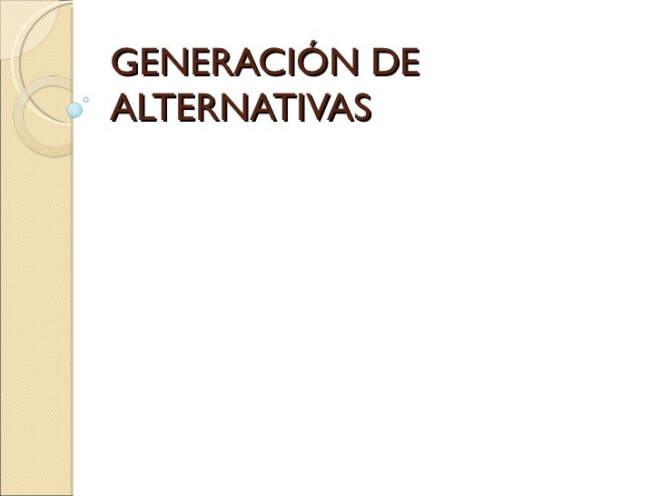 GENERACIÓN DE ALTERNATIVAS