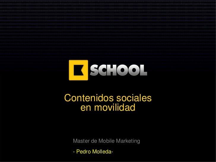 Contenidos sociales   en movilidad Master de Mobile Marketing - Pedro Molleda-