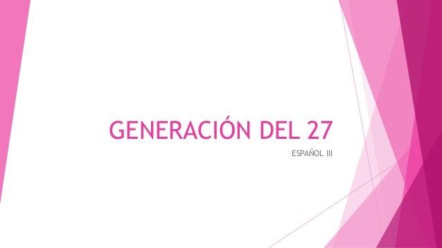 GENERACIÓN DEL 27 ESPAÑOL III