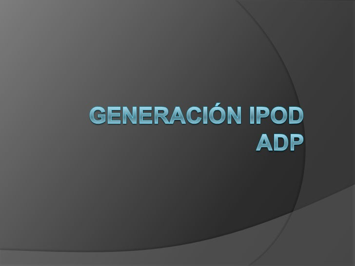 Generación ipod Adp<br />