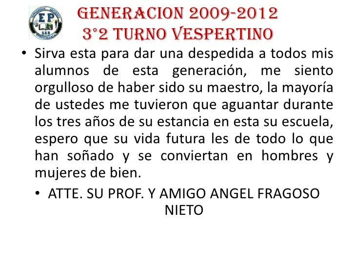 GENERACION 2009-2012        3°2 TURNO VESPERTINO• Sirva esta para dar una despedida a todos mis  alumnos de esta generació...