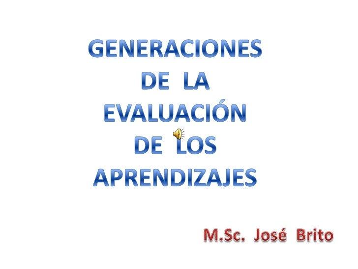 1ra. Generación    Vigente hasta los años 60.    El docente decide los aspectos que se van a tomar en cuenta a la hora de ...