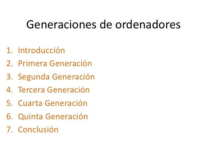 Generaciones de ordenadores1.   Introducción2.   Primera Generación3.   Segunda Generación4.   Tercera Generación5.   Cuar...