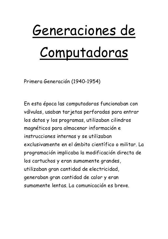 Generaciones de      ComputadorasPrimera Generación (1940-1954)En esta época las computadoras funcionaban conválvulas, usa...