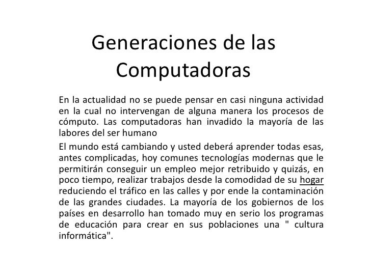 Generaciones de las Computadoras En la actualidad no se puede pensar en casi ninguna actividad en la cual no intervengan d...