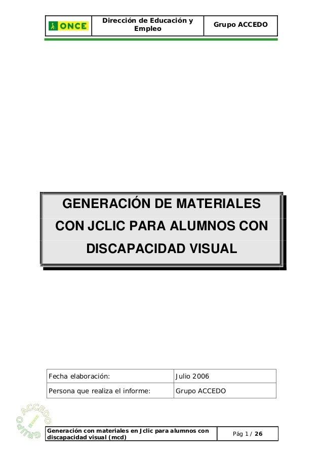 Dirección de Educación y Empleo Grupo ACCEDO GENERACIÓN DE MATERIALES CON JCLIC PARA ALUMNOS CON DISCAPACIDAD VISUAL Fecha...