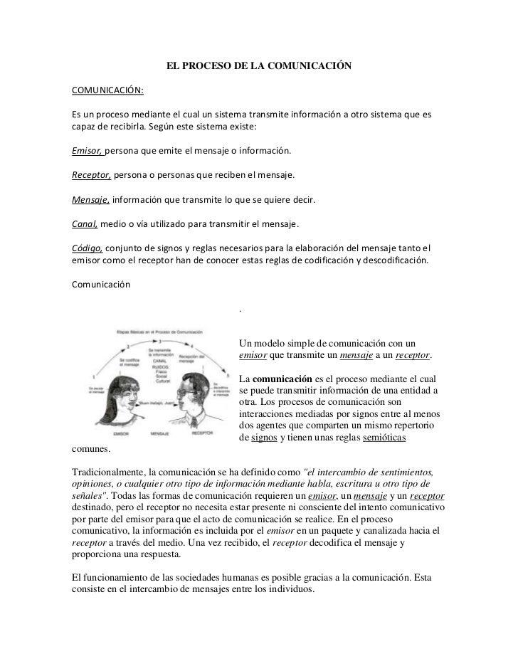 EL PROCESO DE LA COMUNICACIÓNCOMUNICACIÓN:Es un proceso mediante el cual un sistema transmite información a otro sistema q...