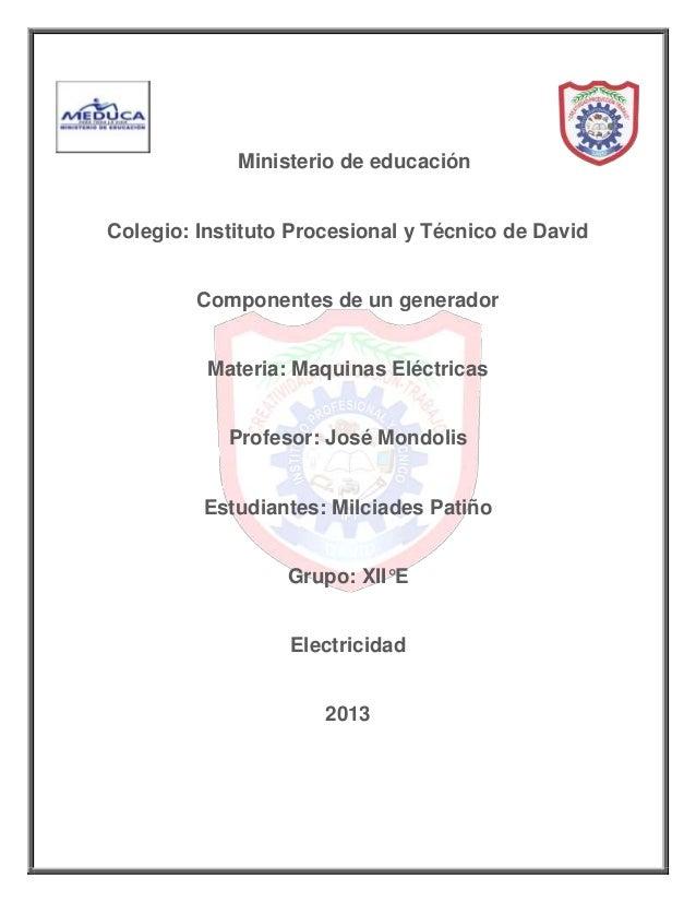 Ministerio de educaciónColegio: Instituto Procesional y Técnico de DavidComponentes de un generadorMateria: Maquinas Eléct...