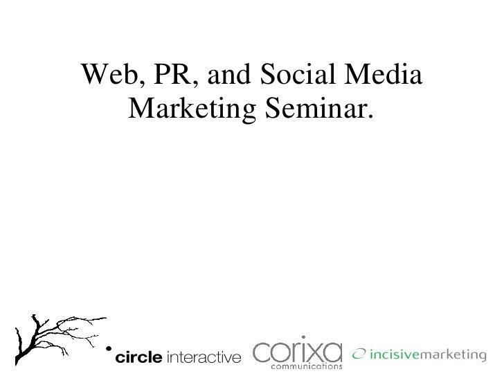 Web, PR, and Social Media   Marketing Seminar.