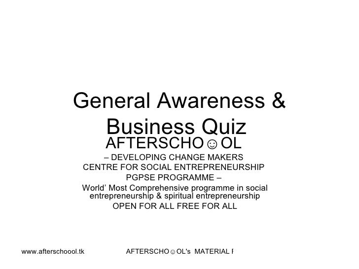 General Awareness & Business Quiz  AFTERSCHO☺OL   –  DEVELOPING CHANGE MAKERS  CENTRE FOR SOCIAL ENTREPRENEURSHIP  PGPSE P...