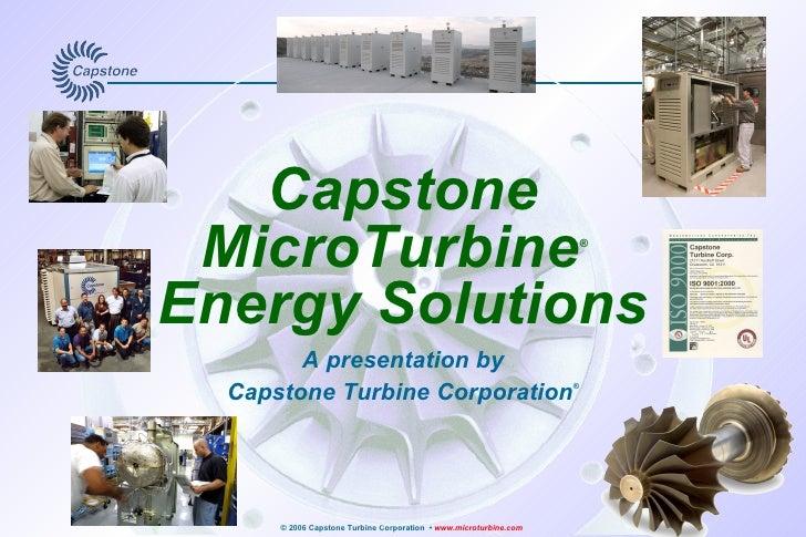 Capstone MicroTurbine ®   Energy Solutions A presentation by Capstone Turbine Corporation ®