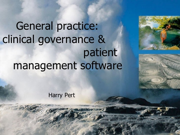 General practice:  clinical governance &  patient management software Harry Pert